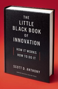 The Little Black Book of Innovation: How It Works, How to Do It