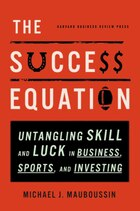 The Success Equation: Untangling Skill and Luck in Business, Sports, and Investing