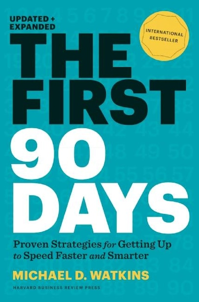 The First 90 Days, Updated and Expanded: Proven Strategies for Getting Up to Speed Faster and Smarter by Michael D. Watkins