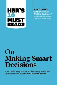 """HBR's 10 Must Reads on Making Smart Decisions (with featured article """"Before You Make That Big…"""