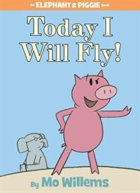 Book Today I Will Fly! (an Elephant And Piggie Book): An Elephant And Piggie Book by Mo Willems