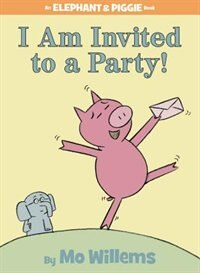 Book I Am Invited To A Party! (an Elephant And Piggie Book): An Elephant And Piggie Book by Mo Willems