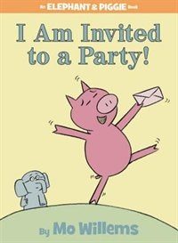 I Am Invited To A Party! (an Elephant And Piggie Book): An Elephant And Piggie Book