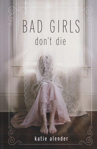 Bad Girls Don't Die (bad Girls Don't Die, Book 1) by Katie Alender