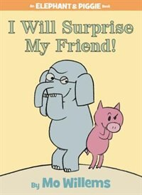 Book I Will Surprise My Friend! (An Elephant and Piggie Book) by Mo Willems