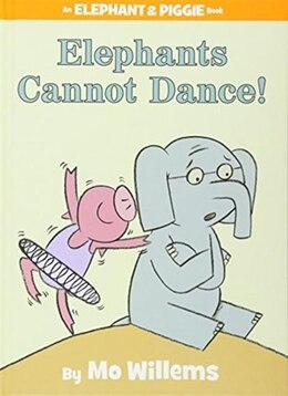 Book Elephants Cannot Dance! (an Elephant And Piggie Book) by Mo Willems