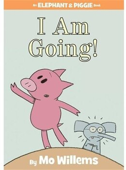 Book I Am Going! (an Elephant And Piggie Book) by Mo Willems