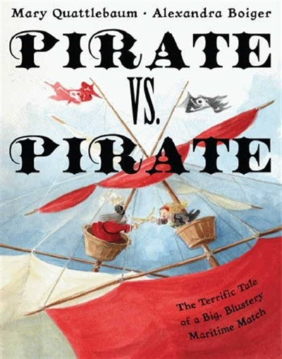 Pirate vs. Pirate: The Terrific Tale Of A Big, Blustery Maritime Match by Mary Quattlebaum