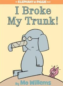 Book I Broke My Trunk! (An Elephant and Piggie Book) by Mo Willems