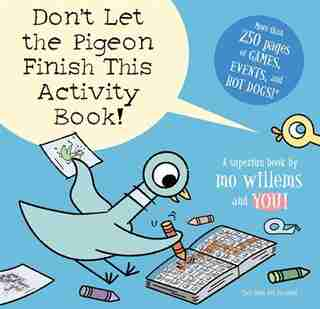 Don't Let The Pigeon Finish This Activity Book! (pigeon Series) by Mo Willems
