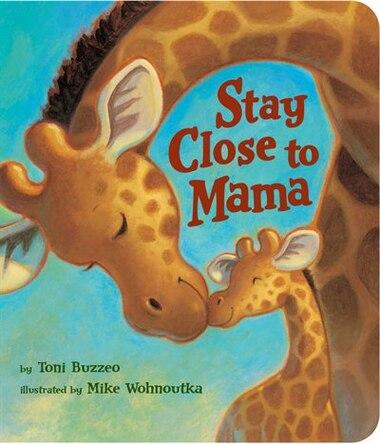 Stay Close To Mama de Toni Buzzeo