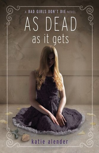 Bad Girls Don't Die As Dead As It Gets by Katie Alender