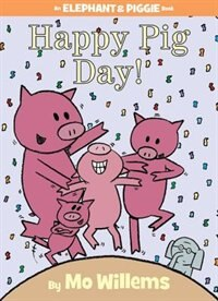 Book Happy Pig Day! (An Elephant and Piggie Book) by Mo Willems