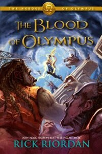 Heroes Of Olympus, The, Book Five The Blood Of Olympus by Rick Riordan