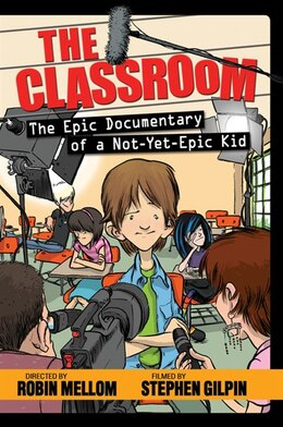 Book The Classroom (the Epic Documentary Of A Not-yet-epic Kid) by Robin Mellom
