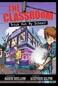 The Classroom Trick Out My School! by Robin Mellom
