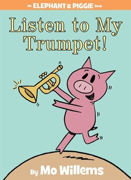 Book Listen To My Trumpet! (an Elephant And Piggie Book) by Mo Willems