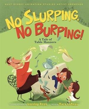 No Slurping, No Burping! A Tale Of Table Manners: Walt Disney Animation Studios Artist Showcase Book by Kara LaReau