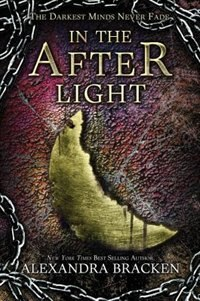 In The Afterlight (a Darkest Minds Novel, Book 3): A Darkest Minds Novel by Alexandra Bracken