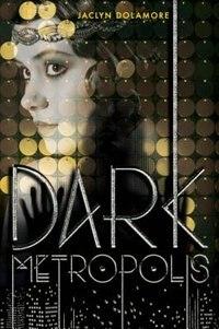 Book Dark Metropolis by Jaclyn Dolamore