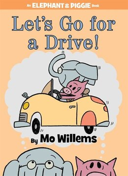 Book Let's Go For A Drive! (an Elephant And Piggie Book) by Mo Willems