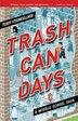 Trash Can Days: A Middle School Saga by Teddy Steinkellner