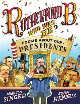 Book Rutherford B., Who Was He?: Poems About Our Presidents by Marilyn Singer