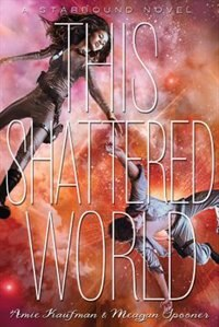 This Shattered World: A Starbound Novel by Amie Kaufman