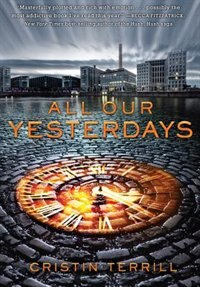 Book All Our Yesterdays by Cristin Terrill