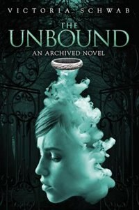 The Unbound: An Archived Novel by Victoria Schwab