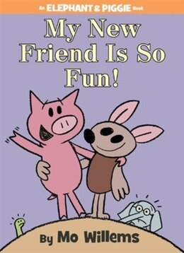 Book My New Friend Is So Fun! (an Elephant And Piggie Book) by Mo Willems
