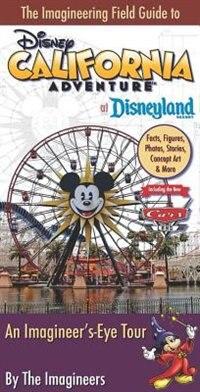 The Imagineering Field Guide To Disney California Adventure At Disneyland Resort: An Imagineer's…