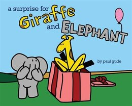 Book A Surprise For Giraffe And Elephant by Paul Gude