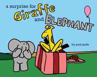 A Surprise For Giraffe And Elephant by Paul Gude