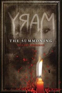 Bloody Mary, Book 1 Mary: The Summoning by Hillary Monahan