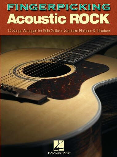 Fingerpicking Acoustic Rock: 14 Songs Arranged For Solo Guitar In Standard Notation & Tab by Hal Leonard Corp.