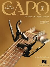 The Partial Capo: The Basics, Tips, Tricks, and More