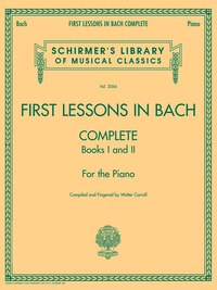 First Lessons in Bach, Complete: For the Piano