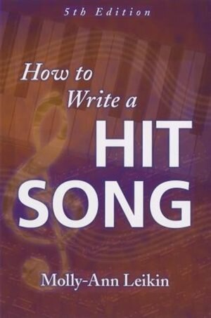 How To Write A Hit Song: Fifth Revised And Updated Edition de Molly-ann Leikin