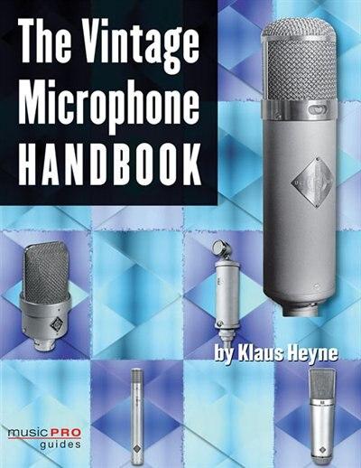 The Vintage Microphone Handbook by Klaus Heyne