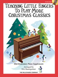 Teaching Little Fingers to Play More Christmas Classics: Mid-Elementary Level