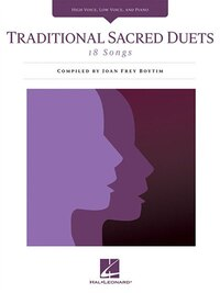 Traditional Sacred Duets: 18 Songs High Voice, Low Voice, and Piano