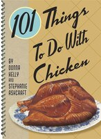 101 Things to Do with Chicken