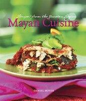 Mayan Cuisine: Recipes from the Yucatan Region