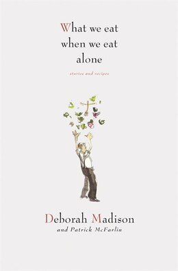 Book What We Eat When We Eat Alone: Stories and 100 Recipes by Deborah Madison