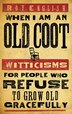 When I Am an Old Coot: Witticisms for People Who Refuse to Grow Old Gracefully by Roy English