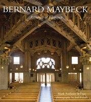 Bernard Maybeck: Architect Of Elegance: Architect of Elegance