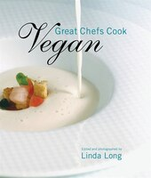 Great Chefs Cook Vegan: Recipes From World-Renowned Chefs