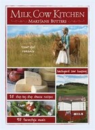 Milk Cow Kitchen: Cowgirl Romance, Backyard Cow Keeping, Farmstyle Meals and Cheese Recipes from…