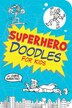 Superhero Doodles for Kids by Chris Sabatino